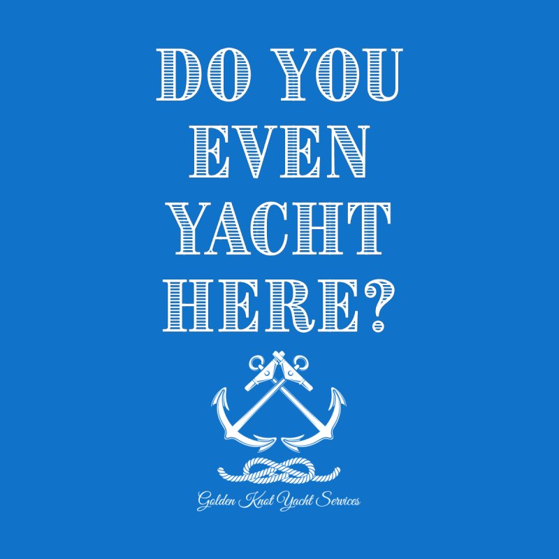 Do You Even Yacht Here? Women's T-Shirt by Golden Knot Yacht Services Swag