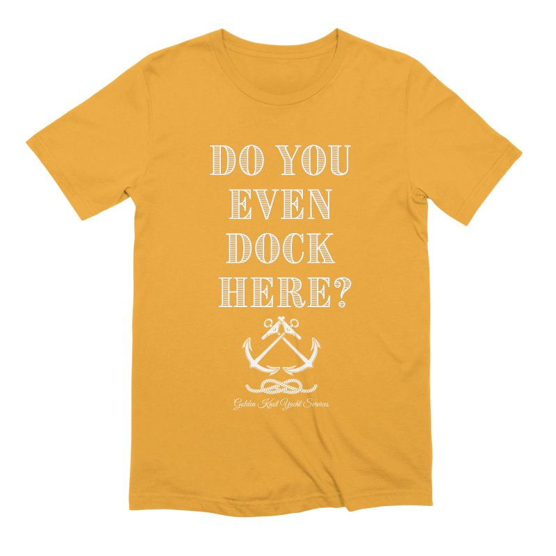 Do You Even Dock Here? Men's T-Shirt by Golden Knot Yacht Services Swag