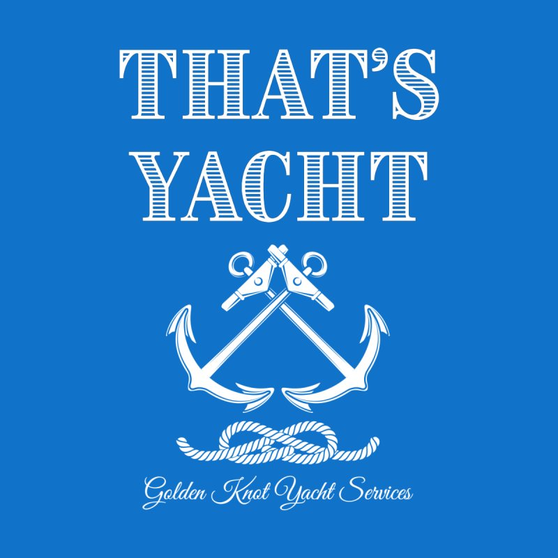 That's Yacht Men's T-Shirt by Golden Knot Yacht Services Swag