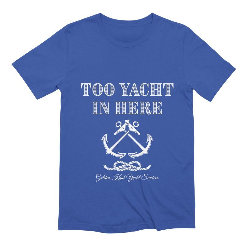 Too Yacht In Here Men's T-Shirt by Golden Knot Yacht Services Swag
