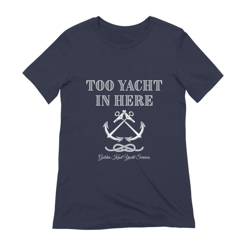 Too Yacht In Here Women's T-Shirt by Golden Knot Yacht Services Swag
