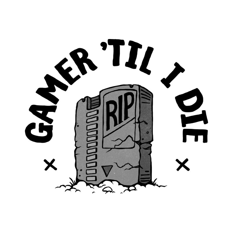 Gamer 'Til I Die by Goliath72
