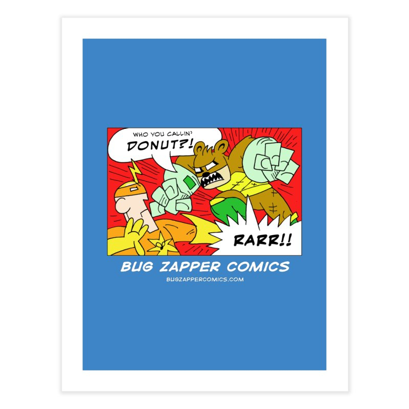 Who You Callin' Donut?! Home Fine Art Print by The Bug Zapper