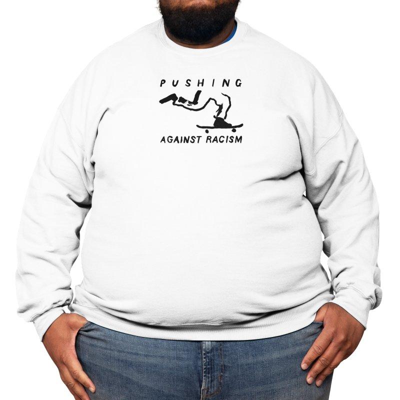 Pushing Against Racism Black Ink Men's Sweatshirt by goodpush's Artist Shop
