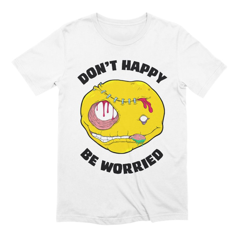 Don't Happy, Be Worried Men's T-Shirt by Good Times for the End of Days