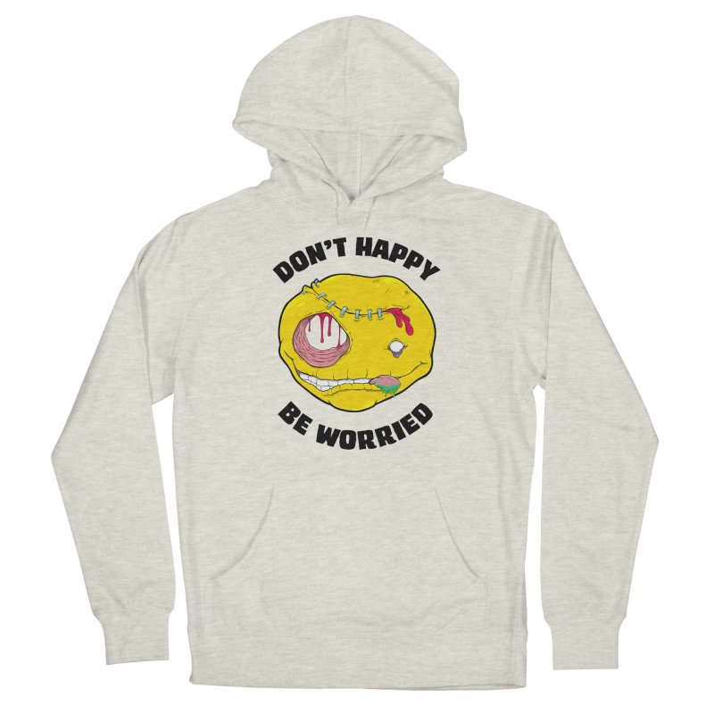 Don't Happy, Be Worried Women's Pullover Hoody by Good Times for the End of Days