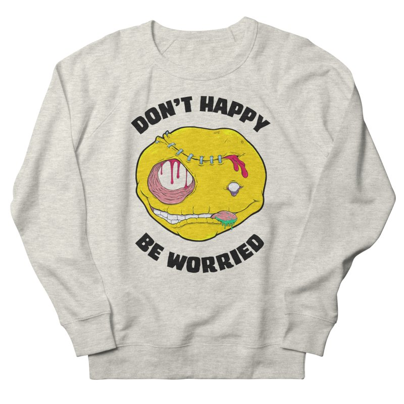 Don't Happy, Be Worried Women's Sweatshirt by Good Times for the End of Days