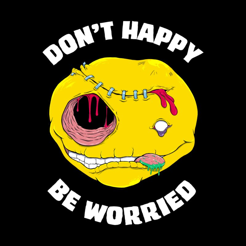 Don't Happy, Be Worried (reverse) Women's Sweatshirt by Good Times for the End of Days