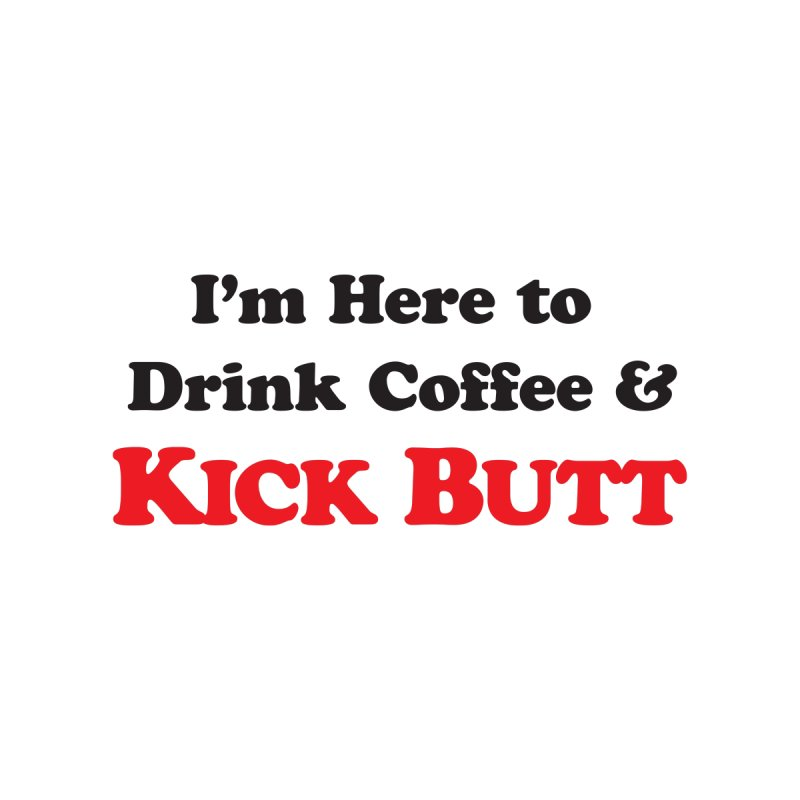 Drink Coffee & Kick Butt Accessories Mug by Good Times for the End of Days