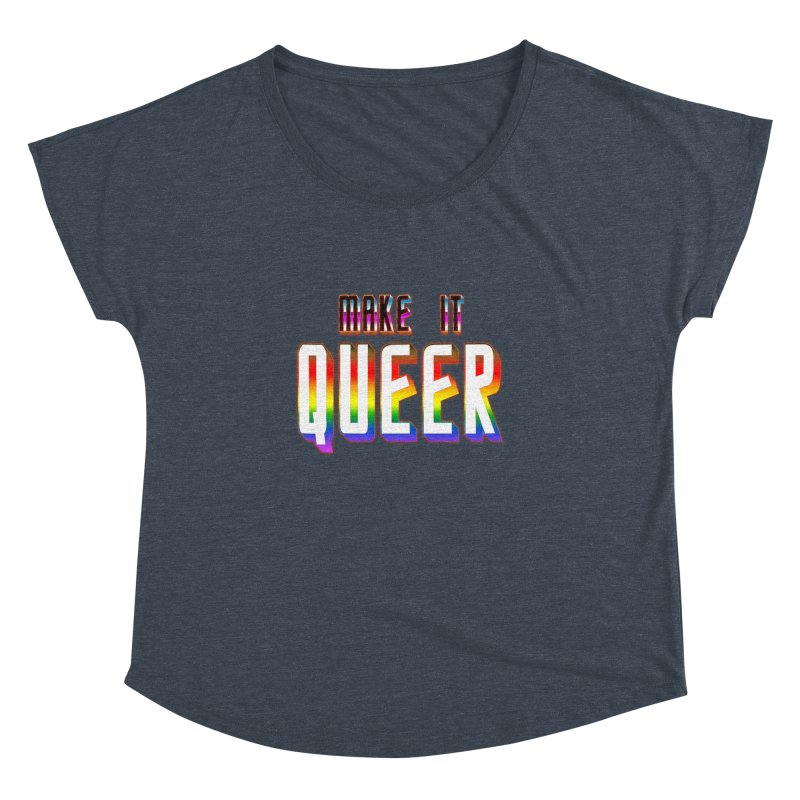 Make It Queer Women's Dolman Scoop Neck by Good Trouble Makers