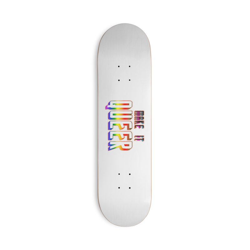 Make It Queer Accessories Deck Only Skateboard by Good Trouble Makers