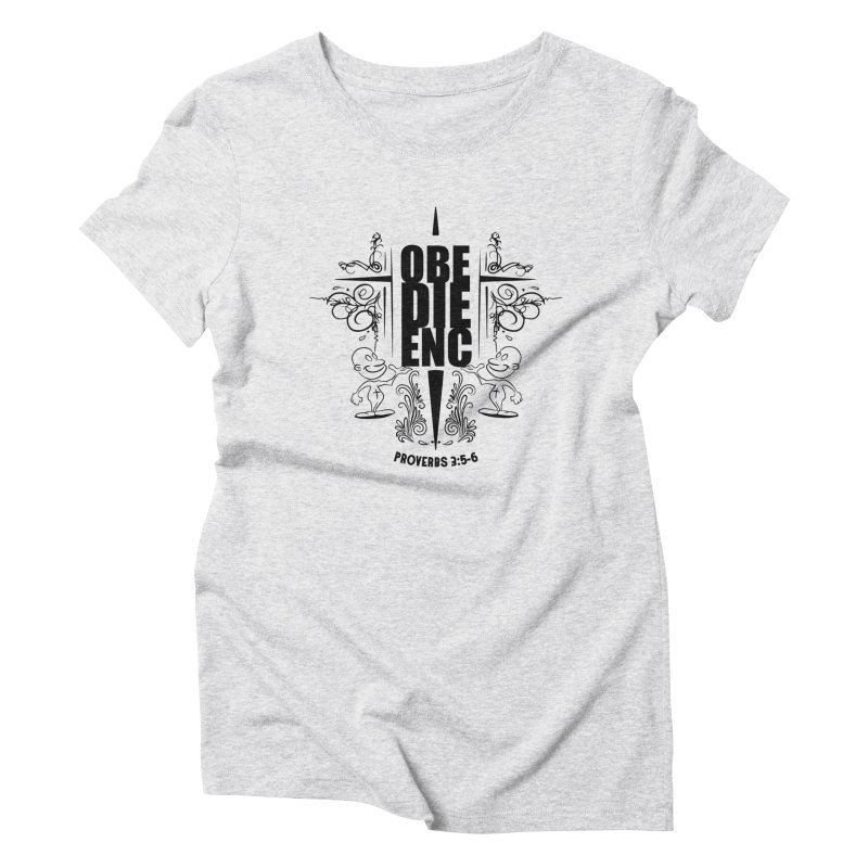 Obedience Proverbs 3:5-6 Women's Triblend T-Shirt by goofyink's Artist Shop