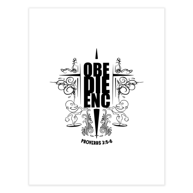 Obedience Proverbs 3:5-6 Home Fine Art Print by goofyink's Artist Shop