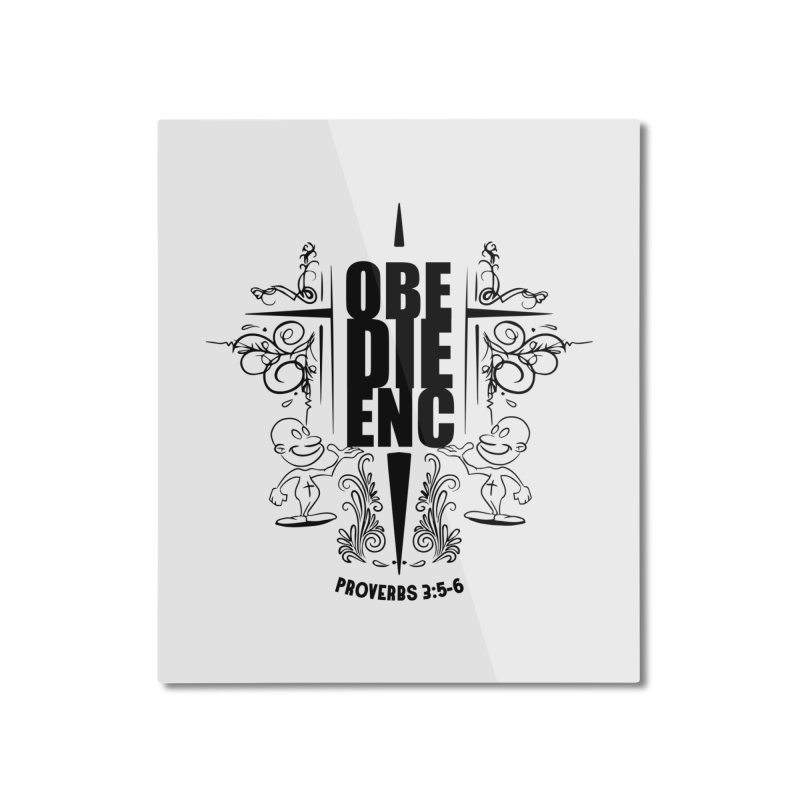 Obedience Proverbs 3:5-6 Home Mounted Aluminum Print by goofyink's Artist Shop