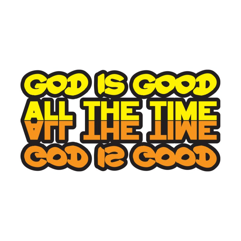 GOD is Good All The Time Home Stretched Canvas by goofyink's Artist Shop