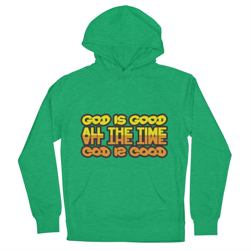 GOD is Good All The Time Women's French Terry Pullover Hoody by goofyink's Artist Shop