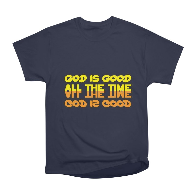 GOD is Good All The Time Men's Classic T-Shirt by goofyink's Artist Shop