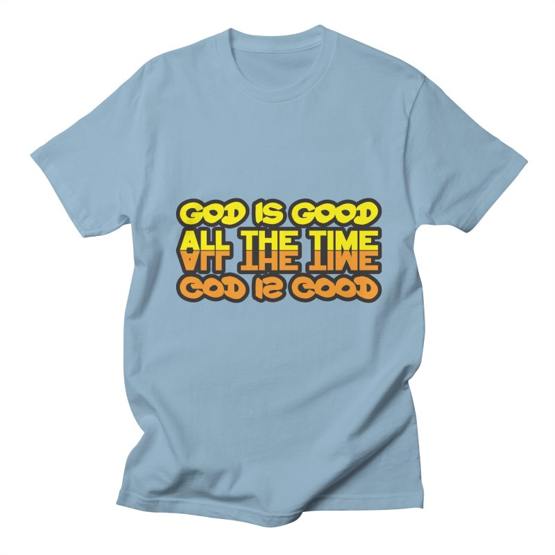 GOD is Good All The Time Women's Regular Unisex T-Shirt by goofyink's Artist Shop