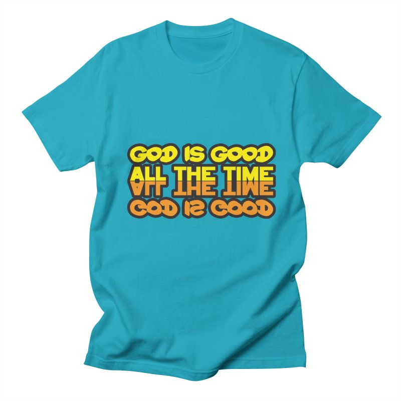 GOD is Good All The Time Women's Unisex T-Shirt by goofyink's Artist Shop