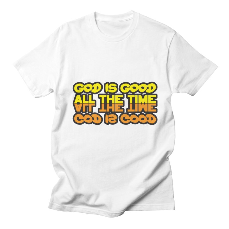 GOD is Good All The Time Men's T-Shirt by goofyink's Artist Shop