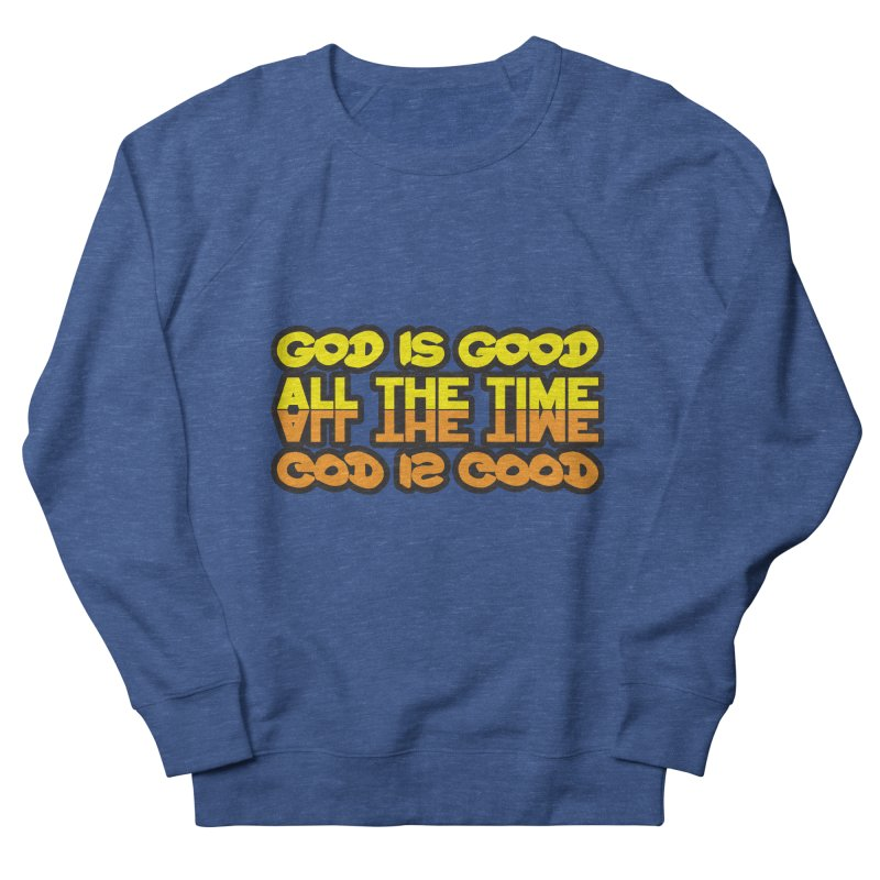 GOD is Good All The Time Women's French Terry Sweatshirt by goofyink's Artist Shop