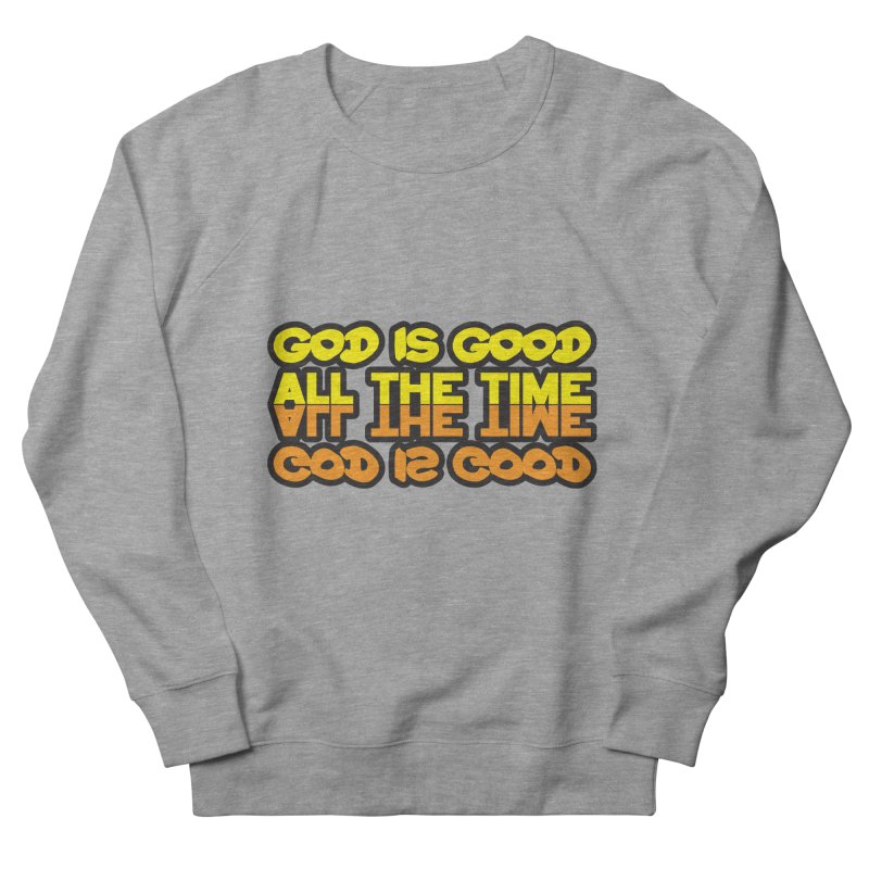 GOD is Good All The Time Men's French Terry Sweatshirt by goofyink's Artist Shop