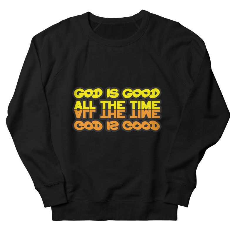 GOD is Good All The Time Men's Sweatshirt by goofyink's Artist Shop