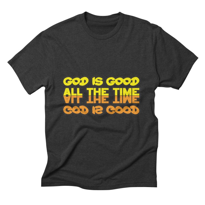 GOD is Good All The Time Men's Triblend T-Shirt by goofyink's Artist Shop