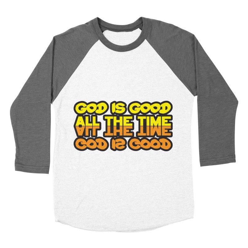 GOD is Good All The Time Women's Baseball Triblend Longsleeve T-Shirt by goofyink's Artist Shop
