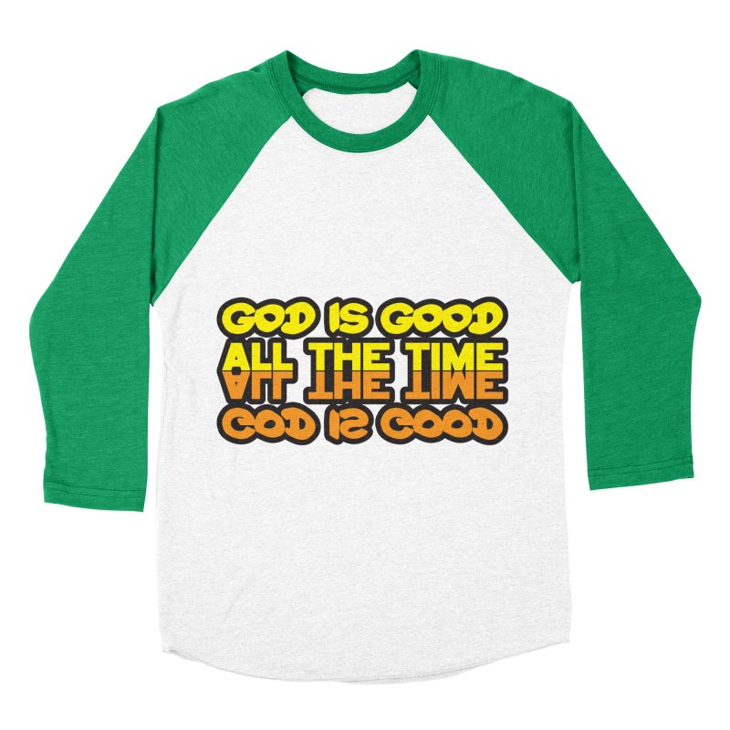 GOD is Good All The Time Women's Baseball Triblend T-Shirt by goofyink's Artist Shop