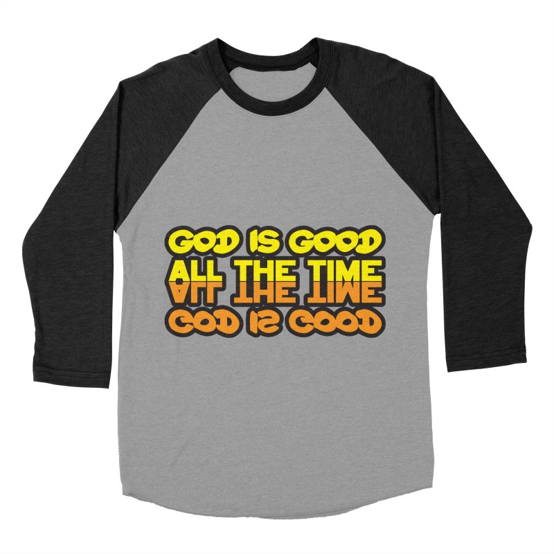 GOD is Good All The Time Women's Baseball Triblend Longsleeve T-Shirt by goofyink's Artist Shop