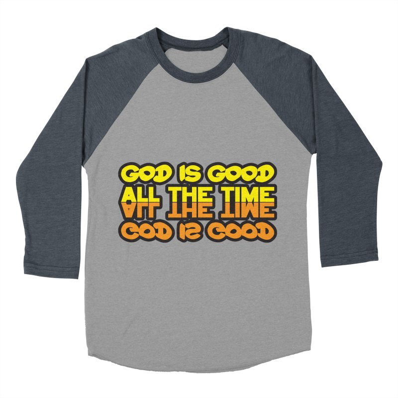 GOD is Good All The Time Men's Baseball Triblend T-Shirt by goofyink's Artist Shop