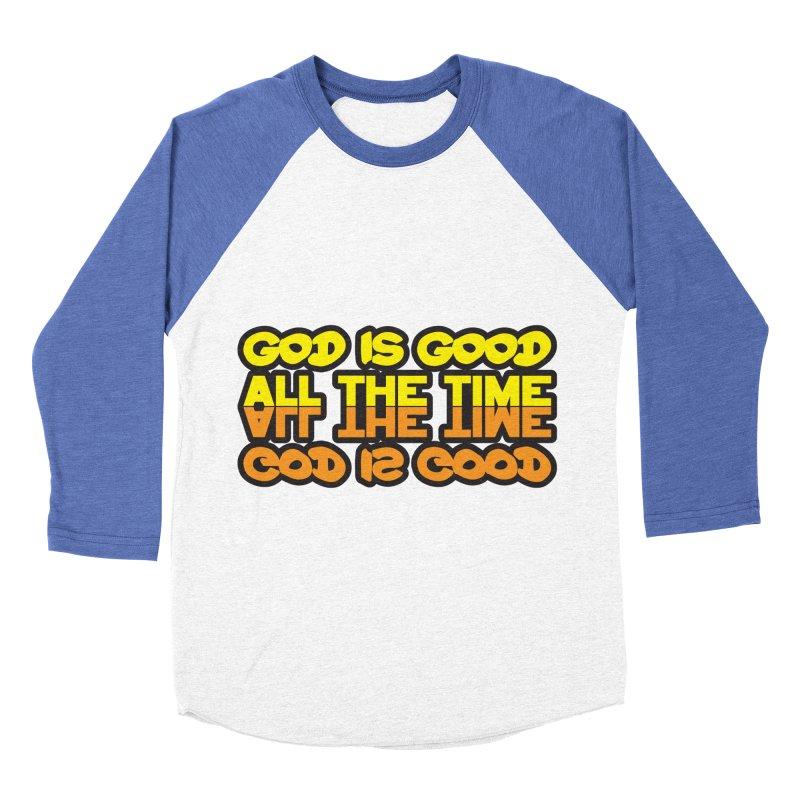 GOD is Good All The Time Men's Baseball Triblend Longsleeve T-Shirt by goofyink's Artist Shop