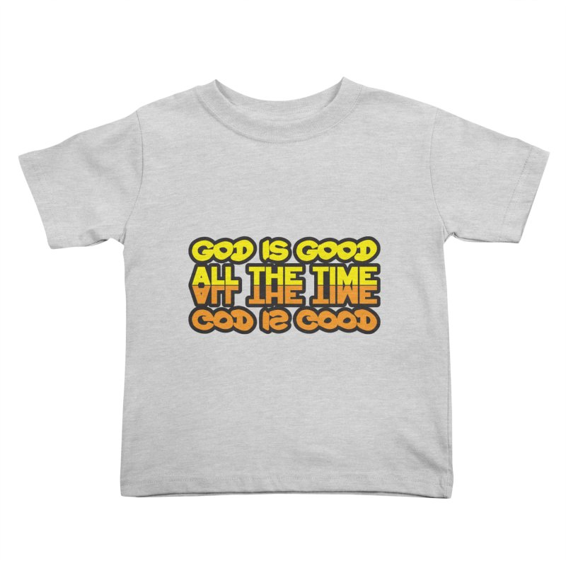 GOD is Good All The Time Kids Toddler T-Shirt by goofyink's Artist Shop