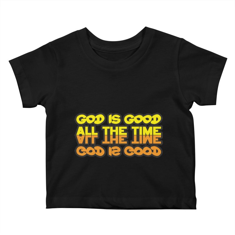 GOD is Good All The Time Kids Baby T-Shirt by goofyink's Artist Shop