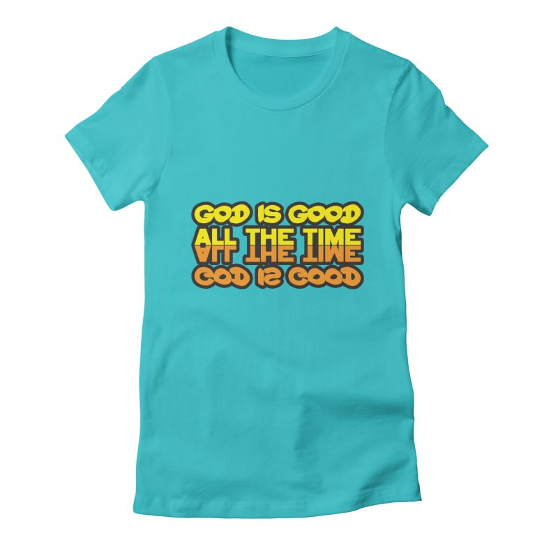 GOD is Good All The Time Women's T-Shirt by goofyink's Artist Shop