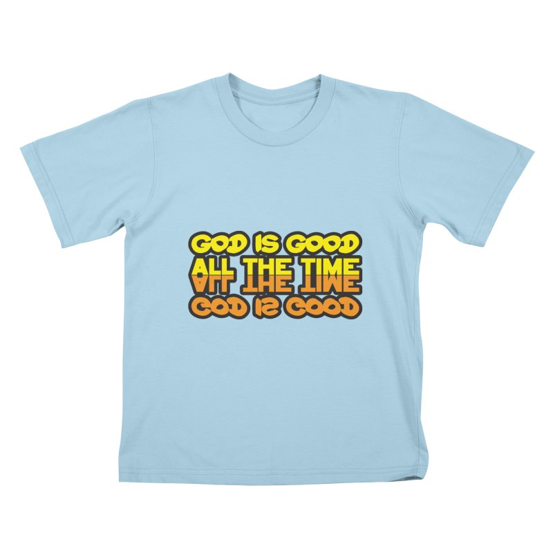 GOD is Good All The Time Kids T-Shirt by goofyink's Artist Shop