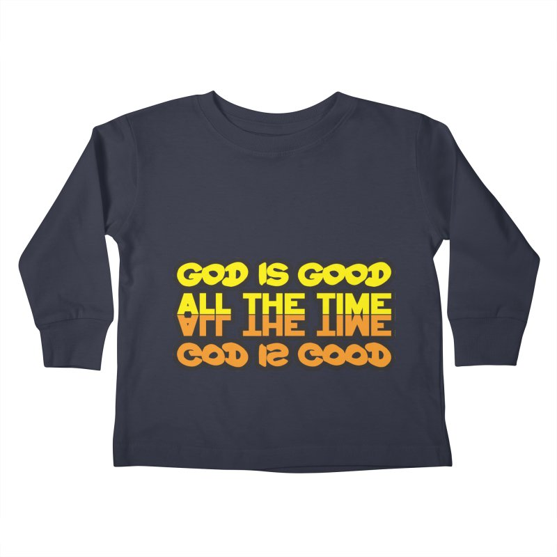GOD is Good All The Time Kids Toddler Longsleeve T-Shirt by goofyink's Artist Shop