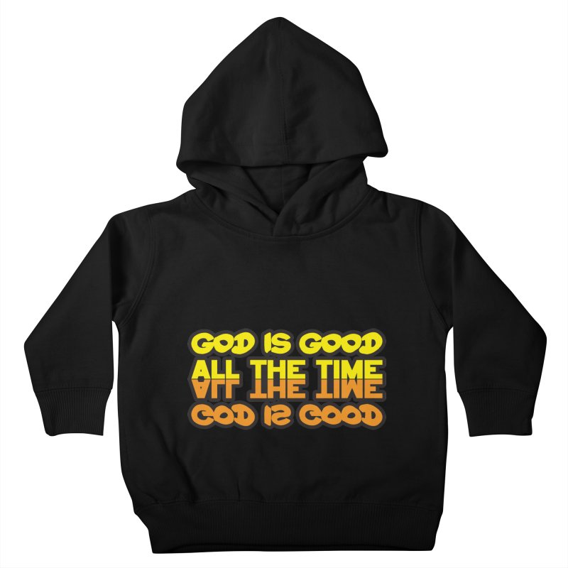 GOD is Good All The Time Kids Toddler Pullover Hoody by goofyink's Artist Shop