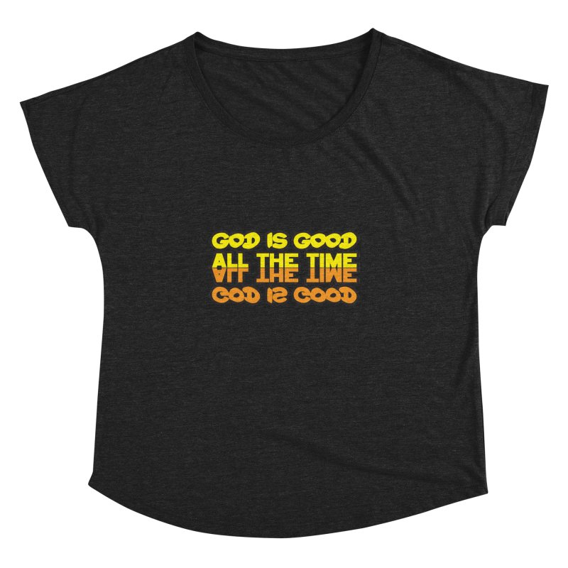 GOD is Good All The Time Women's  by goofyink's Artist Shop