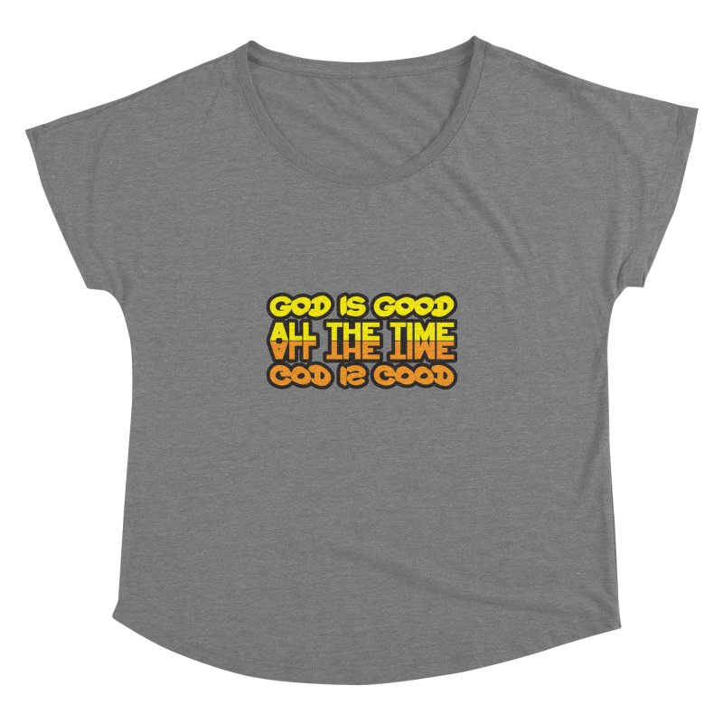 GOD is Good All The Time Women's Dolman Scoop Neck by goofyink's Artist Shop