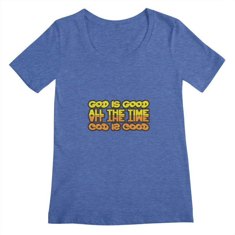 GOD is Good All The Time Women's Regular Scoop Neck by goofyink's Artist Shop