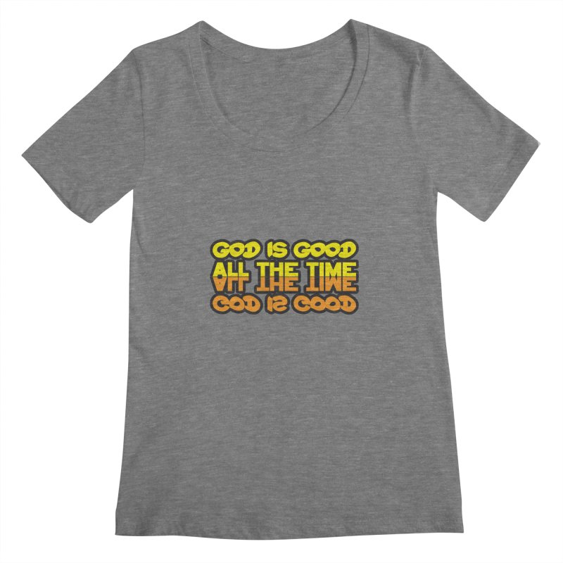 GOD is Good All The Time Women's Scoopneck by goofyink's Artist Shop