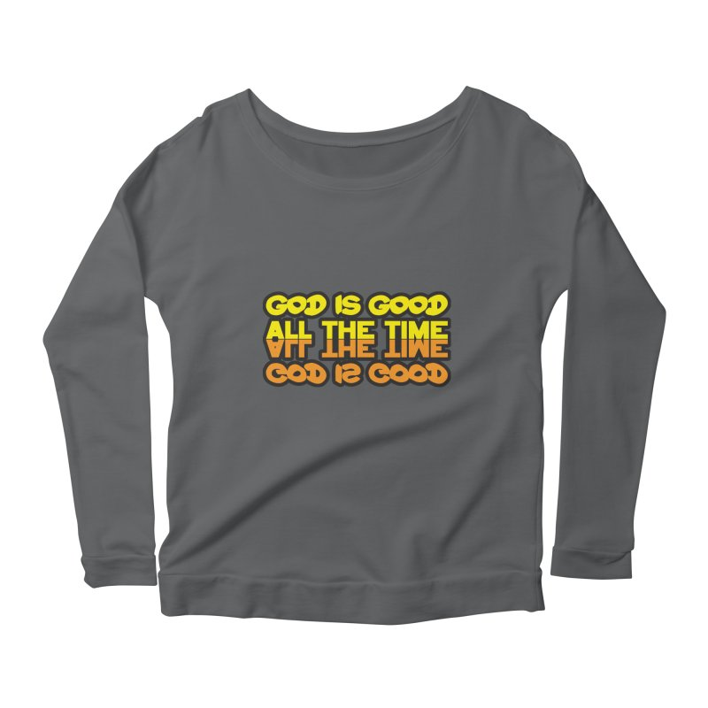 GOD is Good All The Time Women's Scoop Neck Longsleeve T-Shirt by goofyink's Artist Shop