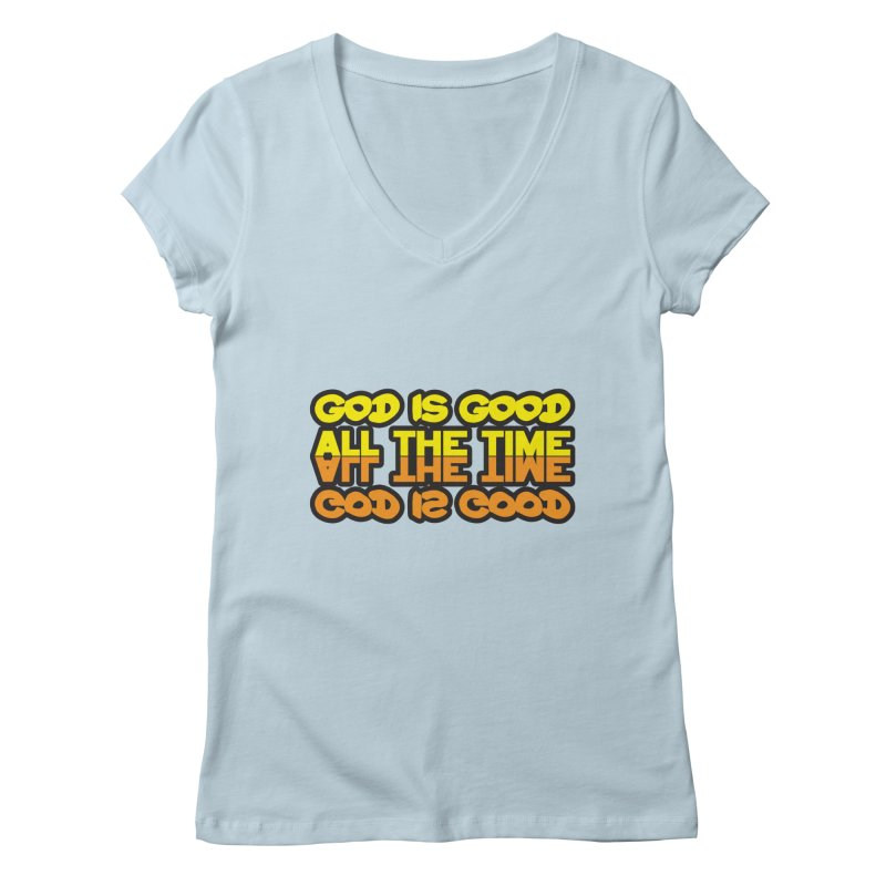 GOD is Good All The Time Women's V-Neck by goofyink's Artist Shop