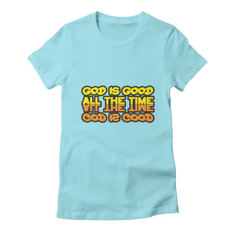 GOD is Good All The Time Women's Fitted T-Shirt by goofyink's Artist Shop