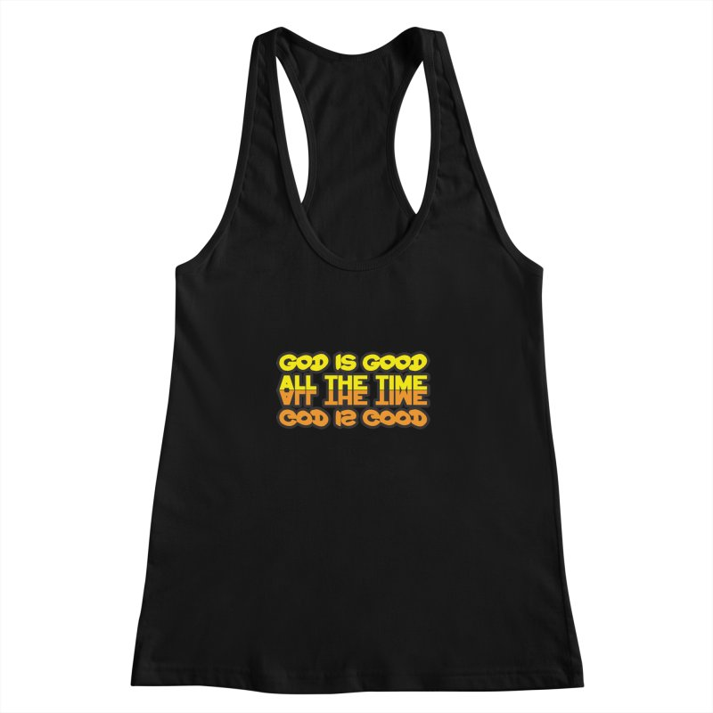 GOD is Good All The Time Women's Racerback Tank by goofyink's Artist Shop