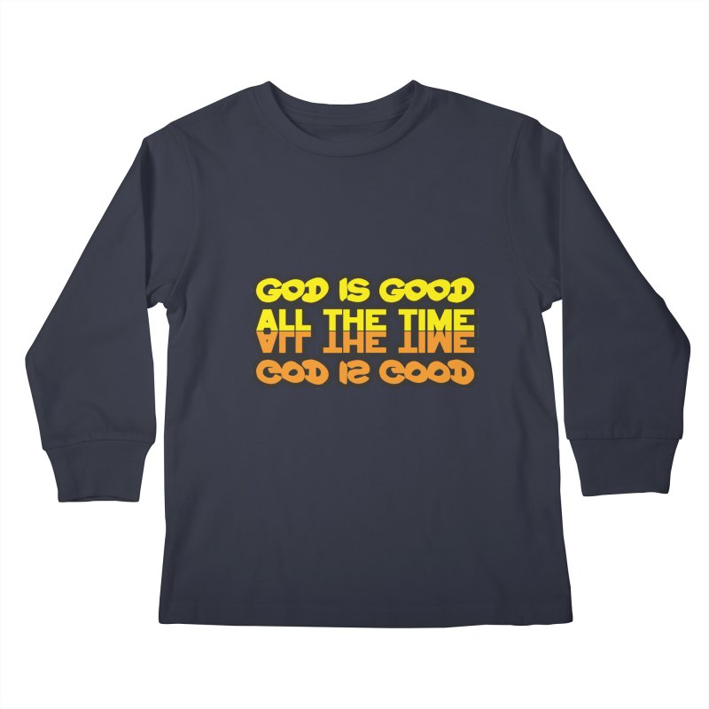 GOD is Good All The Time Kids Longsleeve T-Shirt by goofyink's Artist Shop