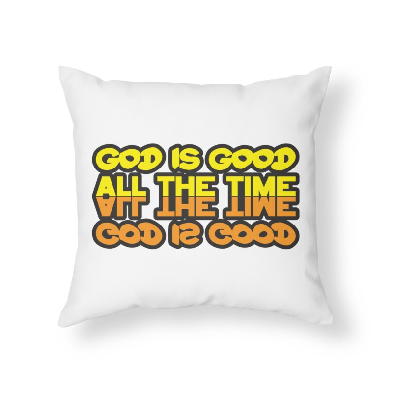 GOD is Good All The Time Home Throw Pillow by goofyink's Artist Shop