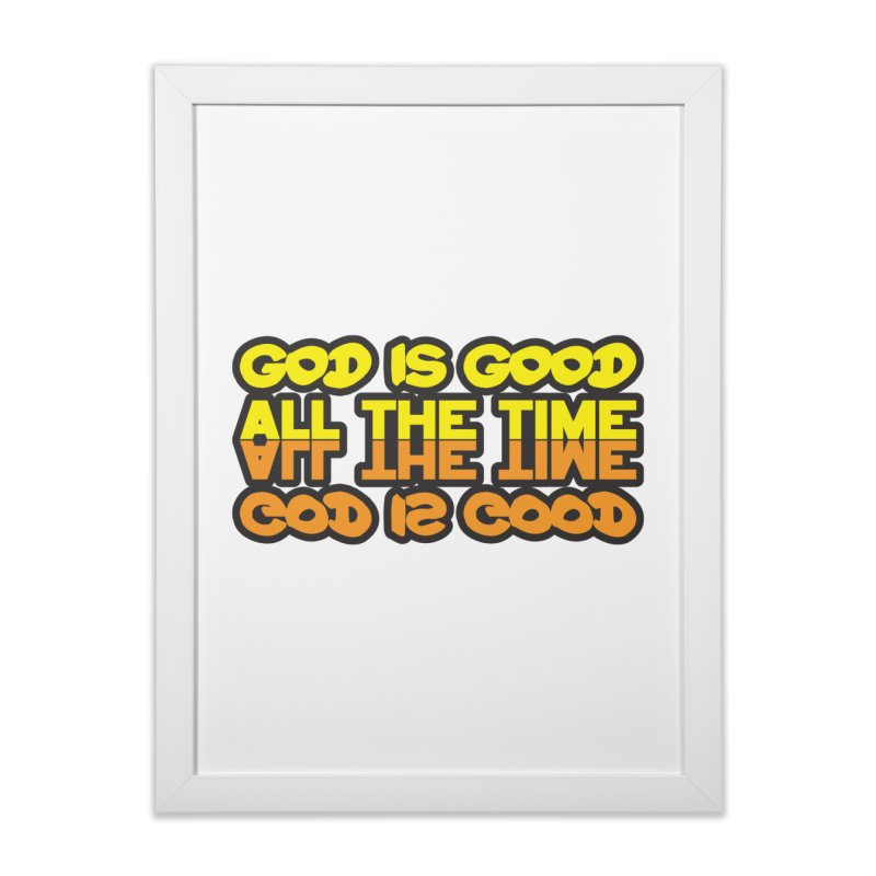 GOD is Good All The Time Home Framed Fine Art Print by goofyink's Artist Shop